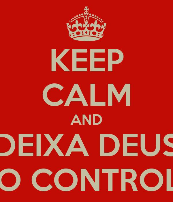 KEEP CALM AND DEIXA DEUS NO CONTROLE