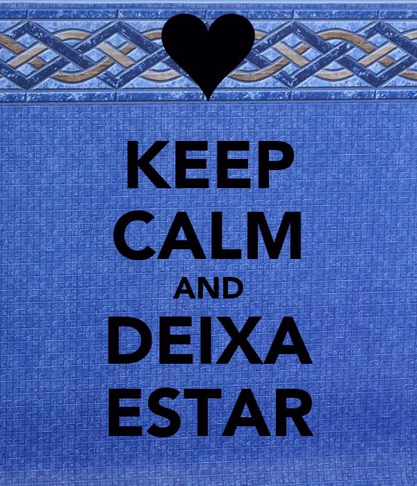 KEEP CALM AND DEIXA ESTAR