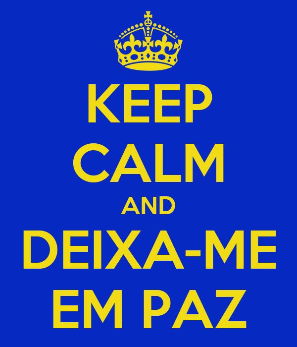 KEEP CALM AND DEIXA-ME EM PAZ