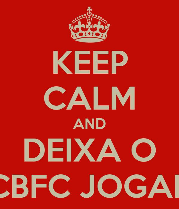 KEEP CALM AND DEIXA O CBFC JOGAR