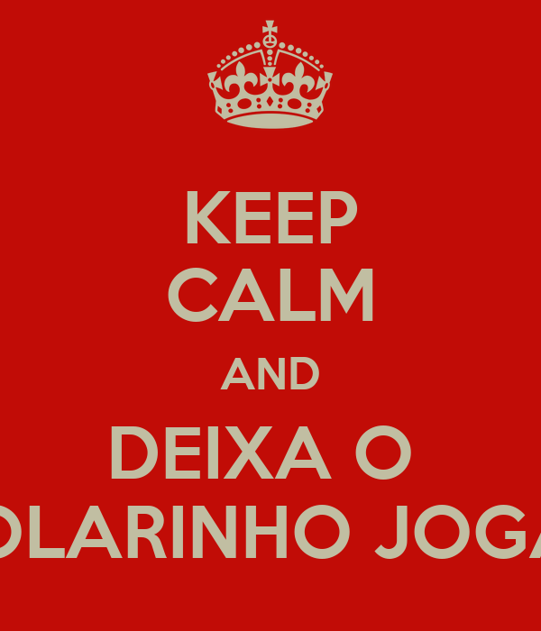 KEEP CALM AND DEIXA O  COLARINHO JOGAR