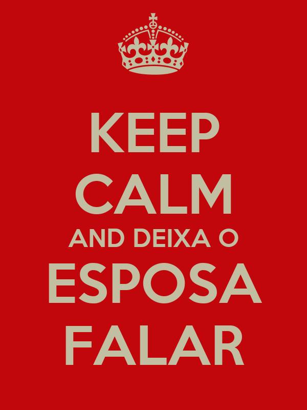 KEEP CALM AND DEIXA O ESPOSA FALAR