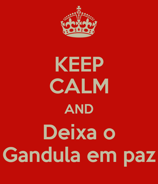 KEEP CALM AND Deixa o Gandula em paz