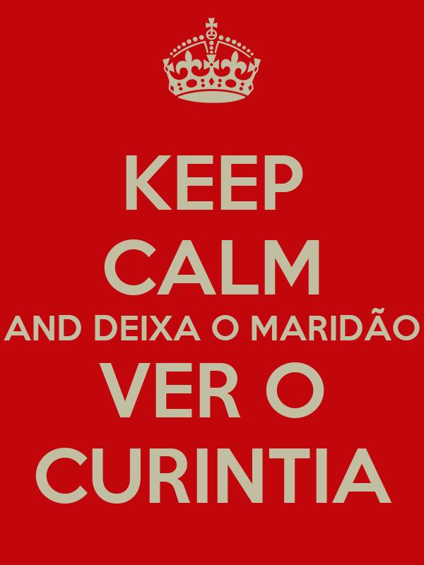 KEEP CALM AND DEIXA O MARIDÃO VER O CURINTIA
