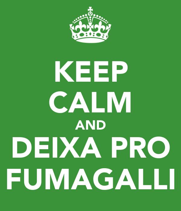 KEEP CALM AND DEIXA PRO FUMAGALLI