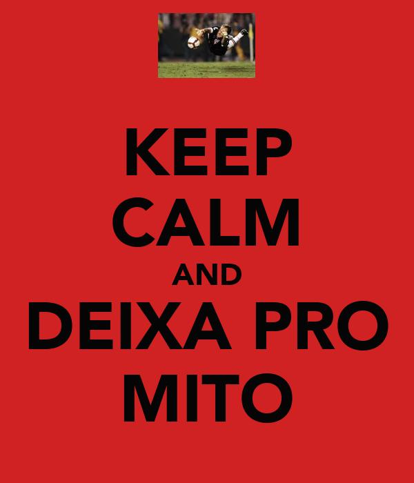 KEEP CALM AND DEIXA PRO MITO
