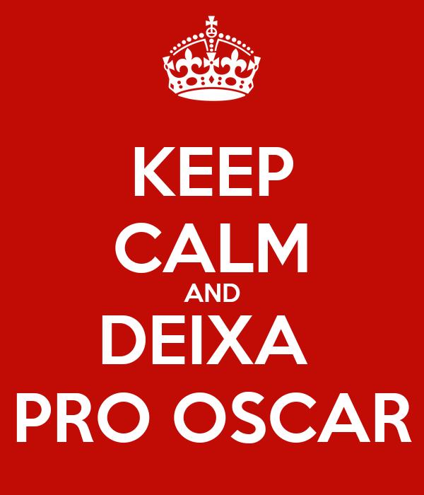 KEEP CALM AND DEIXA  PRO OSCAR