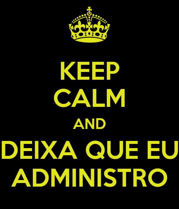 KEEP CALM AND DEIXA QUE EU ADMINISTRO