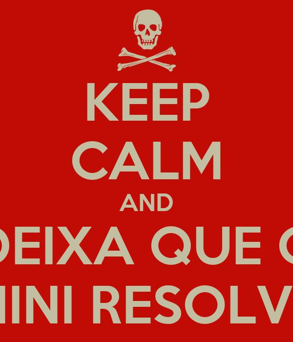 KEEP CALM AND DEIXA QUE O NINI RESOLVE