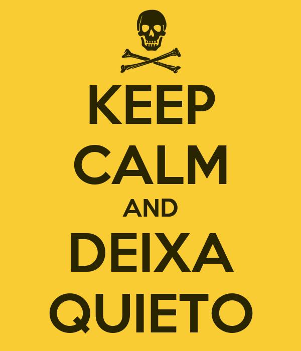 KEEP CALM AND DEIXA QUIETO