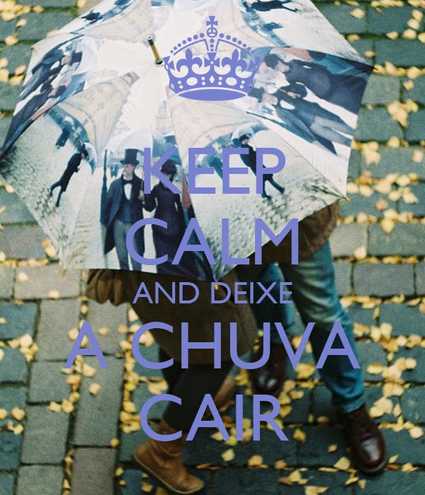 KEEP CALM AND DEIXE A CHUVA CAIR