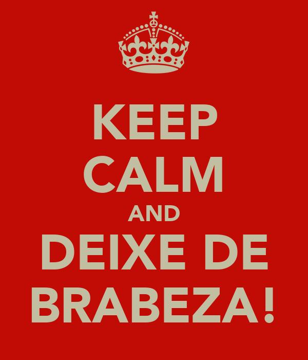 KEEP CALM AND DEIXE DE BRABEZA!