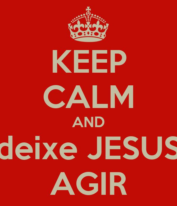 KEEP CALM AND deixe JESUS AGIR