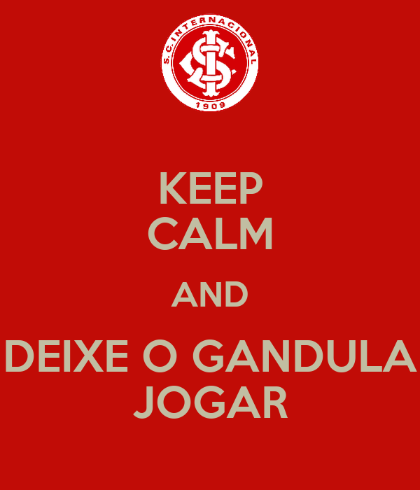 KEEP CALM AND DEIXE O GANDULA JOGAR