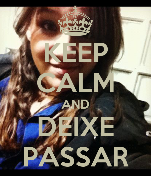 KEEP CALM AND DEIXE PASSAR
