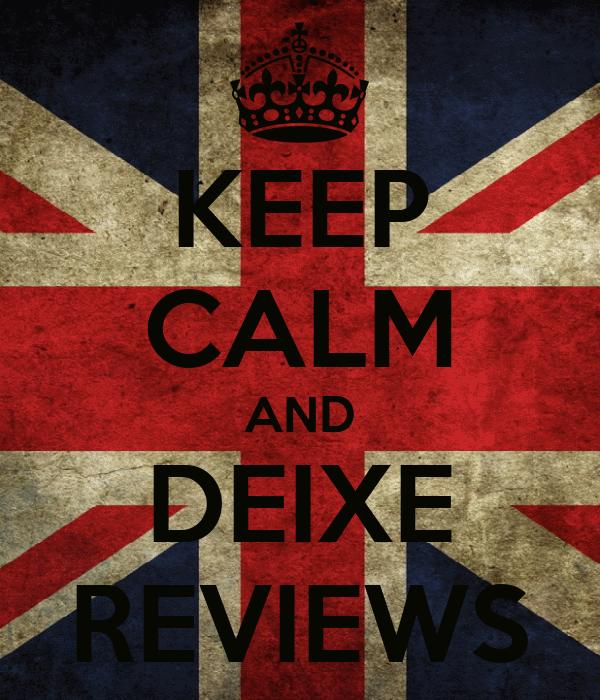 KEEP CALM AND DEIXE REVIEWS