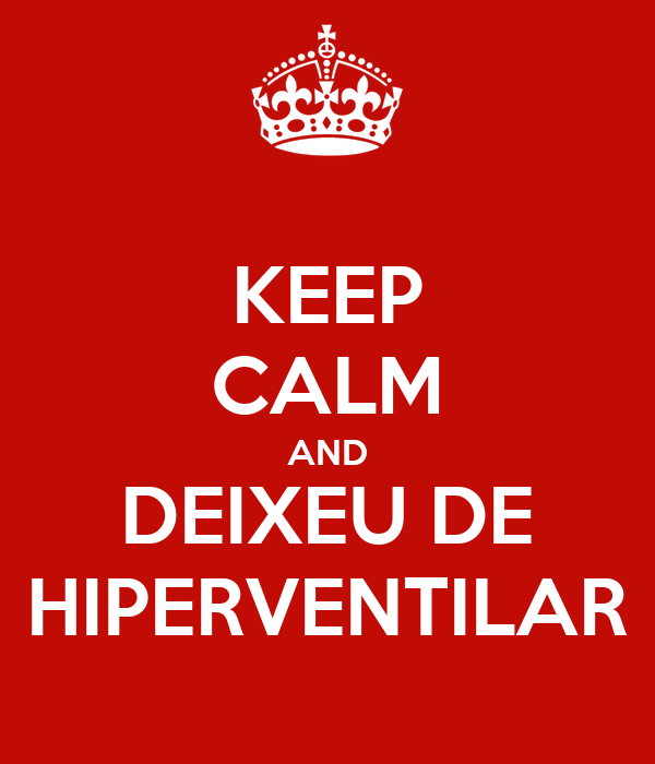 KEEP CALM AND DEIXEU DE HIPERVENTILAR