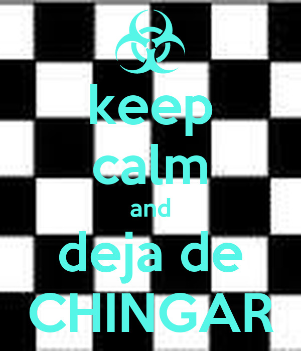 keep calm and deja de CHINGAR