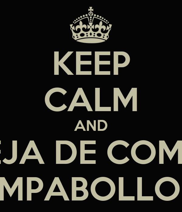 KEEP CALM AND DEJA DE COMER ZAMPABOLLOS! !!