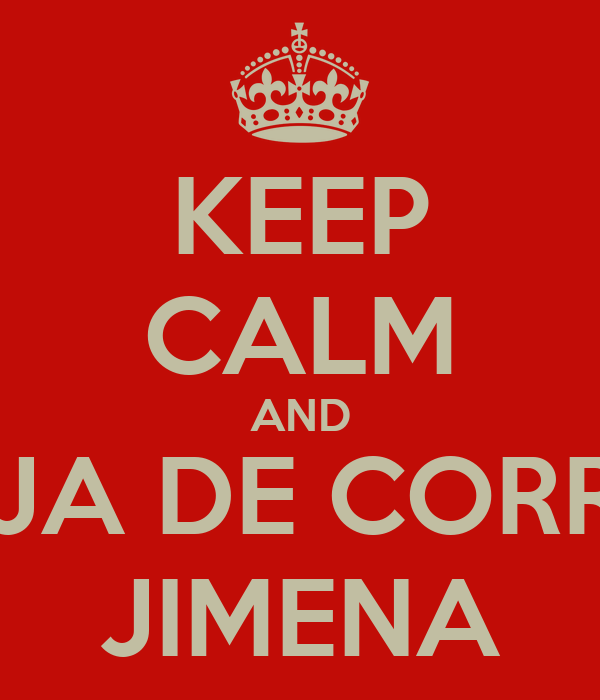 KEEP CALM AND DEJA DE CORRER JIMENA