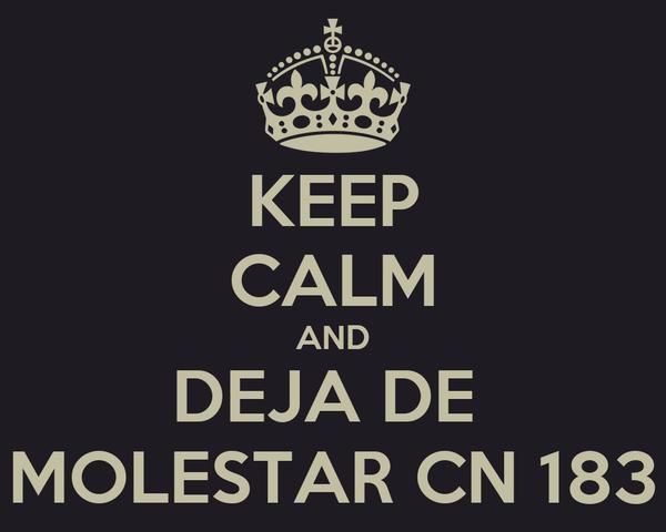 KEEP CALM AND DEJA DE  MOLESTAR CN 183