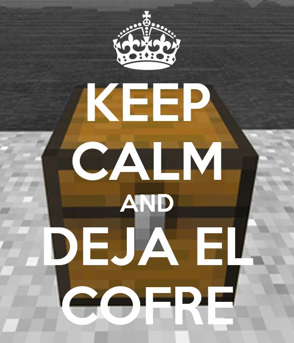 KEEP CALM AND DEJA EL COFRE