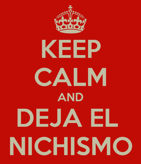 KEEP CALM AND DEJA EL  NICHISMO