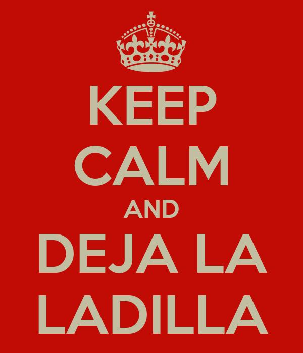 KEEP CALM AND DEJA LA LADILLA
