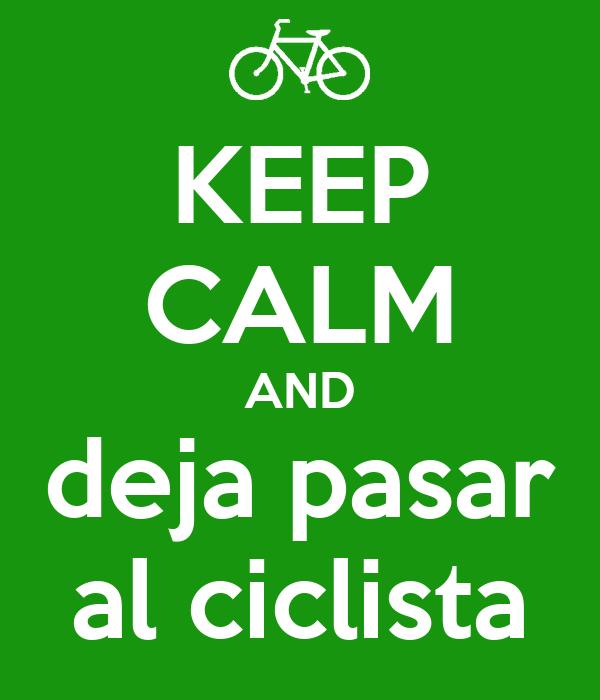 KEEP CALM AND deja pasar al ciclista