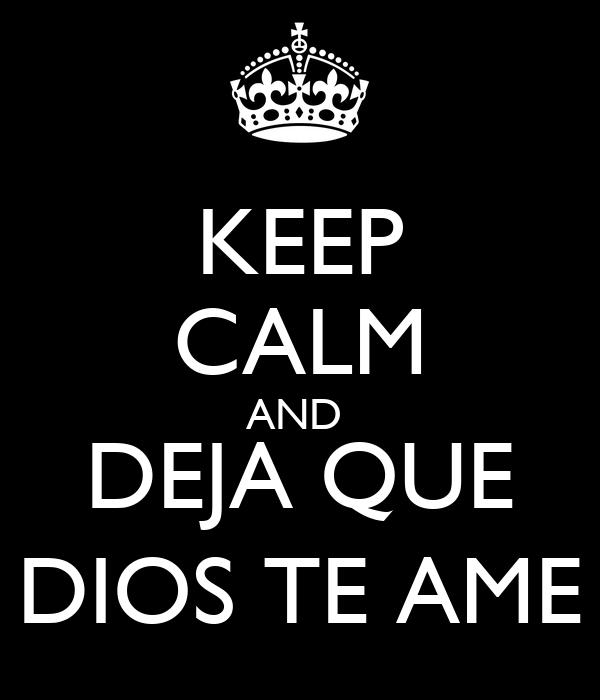 KEEP CALM AND  DEJA QUE DIOS TE AME