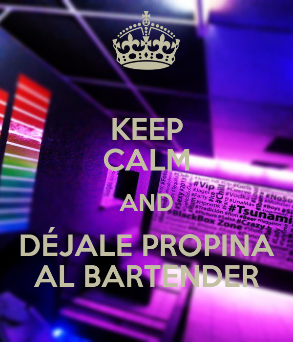 KEEP CALM AND DÉJALE PROPINA AL BARTENDER