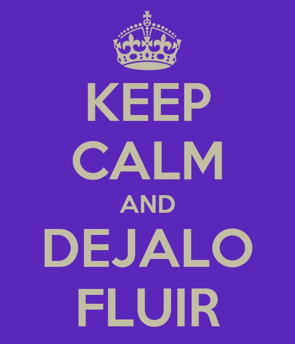 KEEP CALM AND DEJALO FLUIR