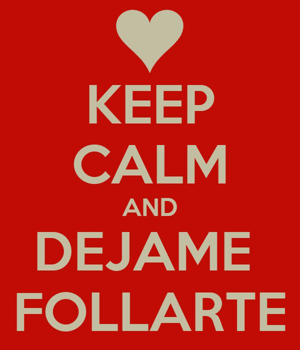 KEEP CALM AND DEJAME  FOLLARTE