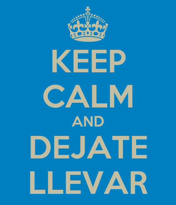 KEEP CALM AND DEJATE LLEVAR