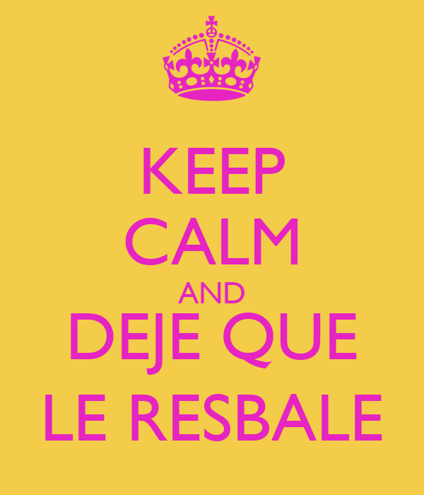 KEEP CALM AND DEJE QUE LE RESBALE