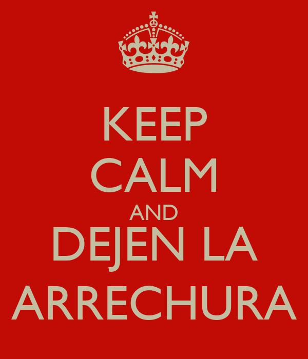 KEEP CALM AND DEJEN LA ARRECHURA