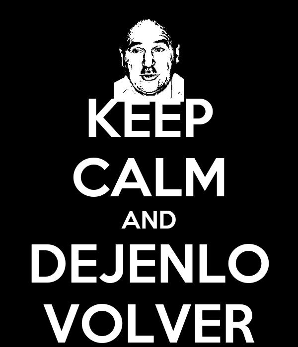 KEEP CALM AND DEJENLO VOLVER