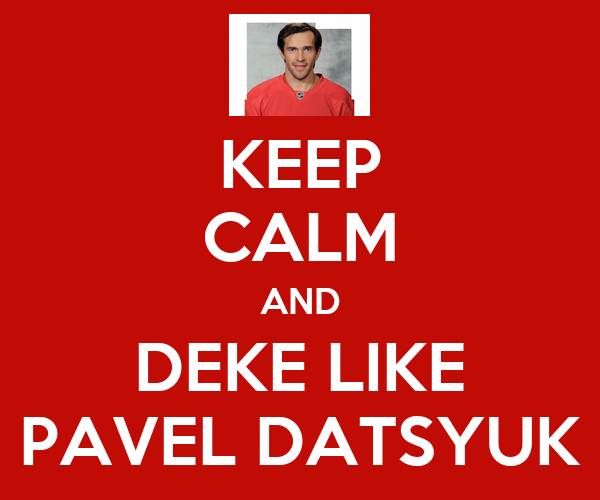 KEEP CALM AND DEKE LIKE PAVEL DATSYUK
