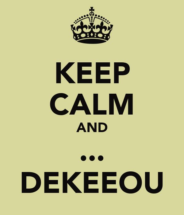 KEEP CALM AND ... DEKEEOU