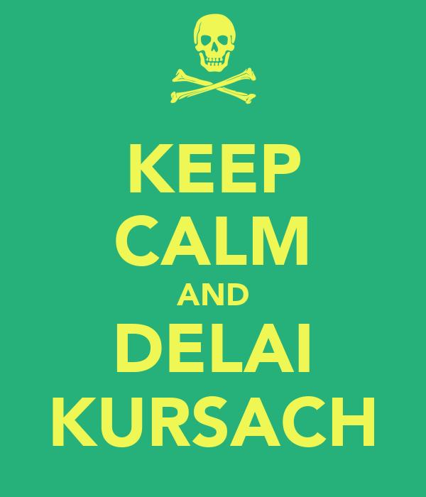 KEEP CALM AND DELAI KURSACH