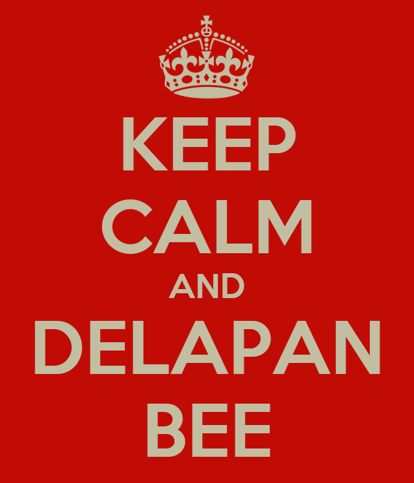 KEEP CALM AND DELAPAN BEE