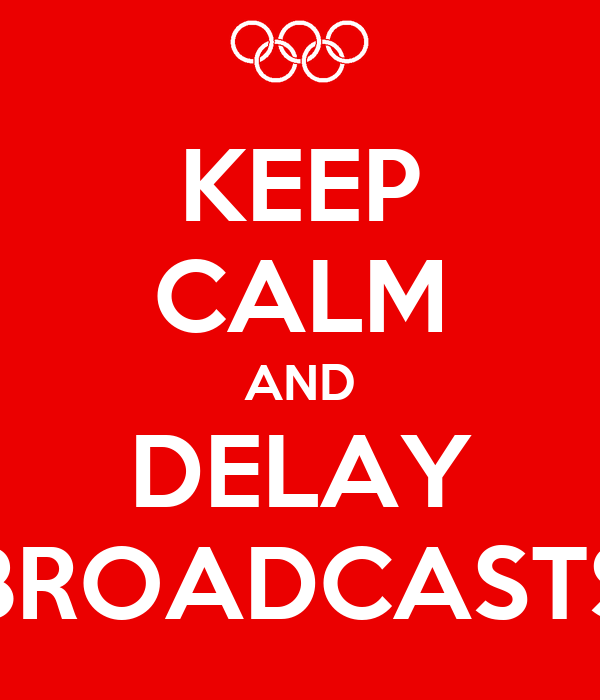 KEEP CALM AND DELAY BROADCASTS