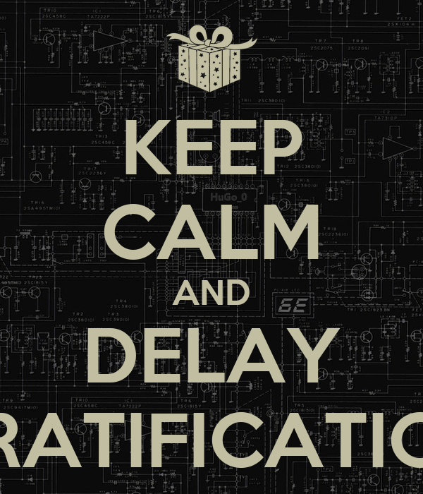 KEEP CALM AND DELAY GRATIFICATION
