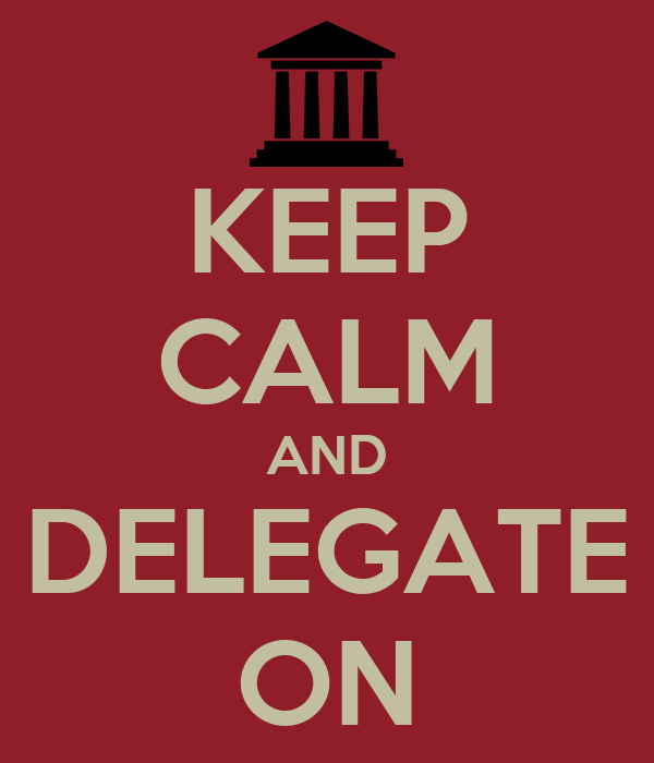 KEEP CALM AND DELEGATE ON