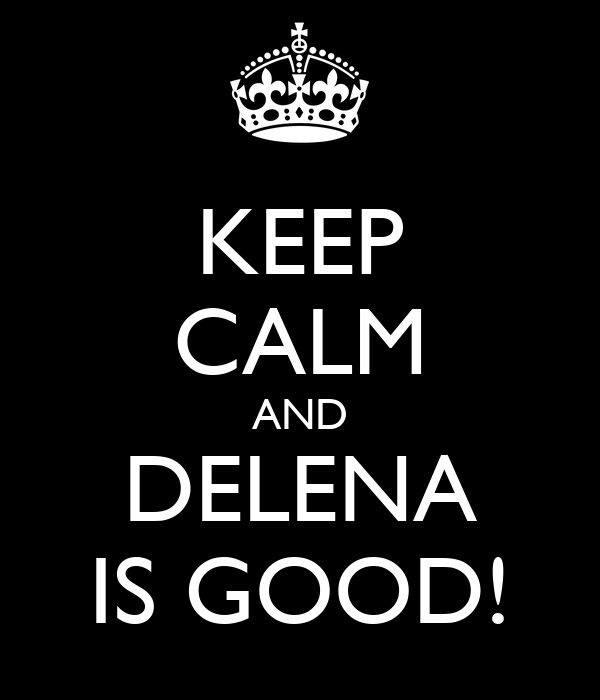 KEEP CALM AND DELENA IS GOOD!