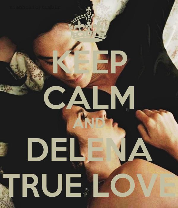 KEEP CALM AND DELENA TRUE LOVE