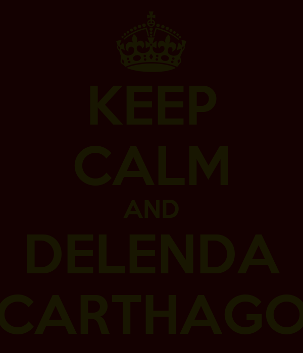 KEEP CALM AND DELENDA CARTHAGO