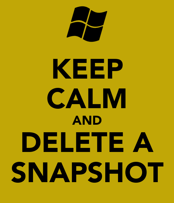 KEEP CALM AND DELETE A SNAPSHOT