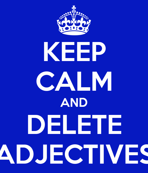 KEEP CALM AND DELETE ADJECTIVES