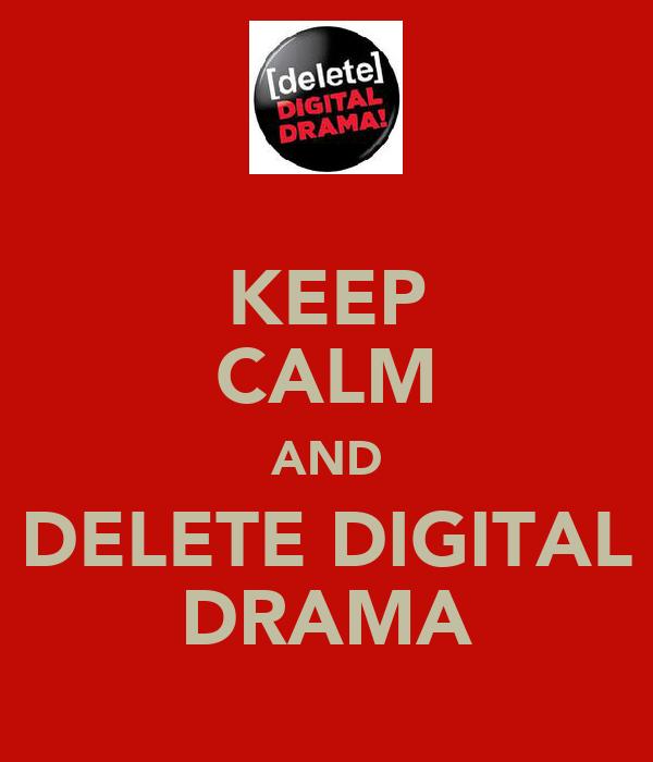 KEEP CALM AND DELETE DIGITAL DRAMA